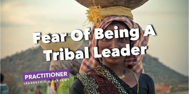 Fear Of Being A Tribal Leader™