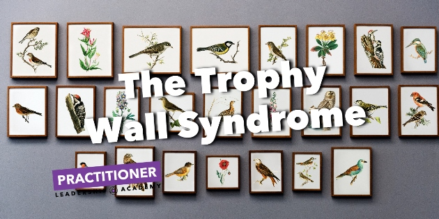 The Trophy Wall Syndrome™