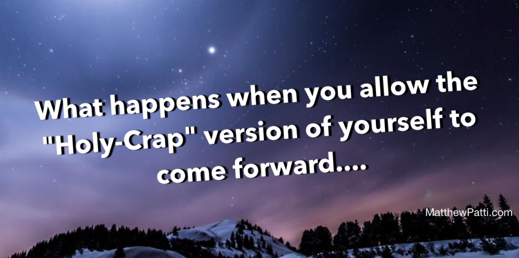 "Dare to ask bold questions: What happens when you allow the ""holy-crap"" version of yourself to come forward…."