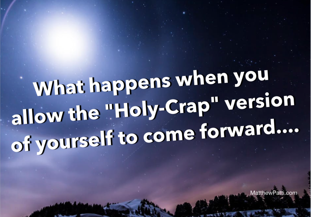 """Dare to ask bold questions: What happens when you allow the """"holy-crap"""" version of yourself to come forward…."""